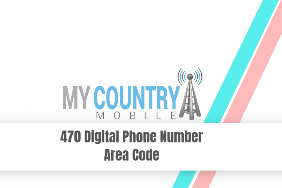 470 Digital Phone Number Area Code - My Country Mobile
