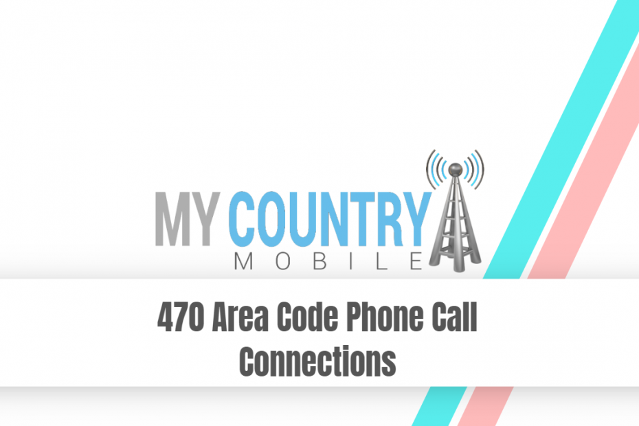 470 Area Code Phone Call Connections - My Country Mobile