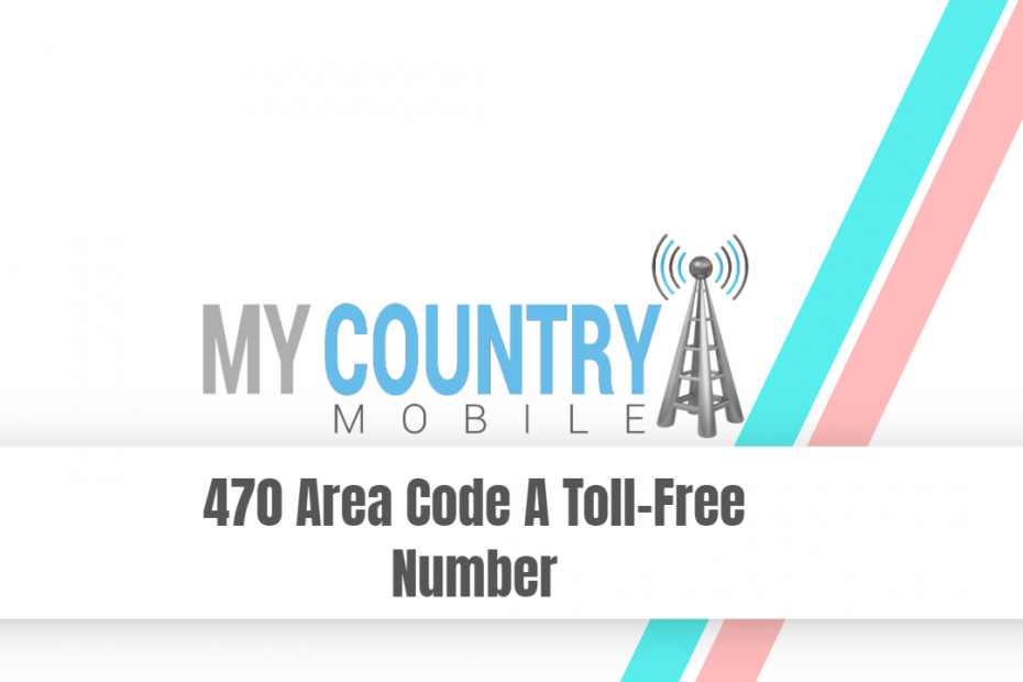 470 Area Code A Toll Free Number - My Country Mobile