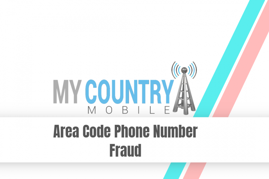 Area Code Phone Number Fraud - My Country Mobile