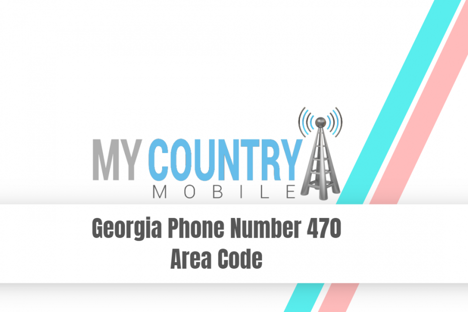 Georgia Phone Number 470 Area Code - My Country Mobile