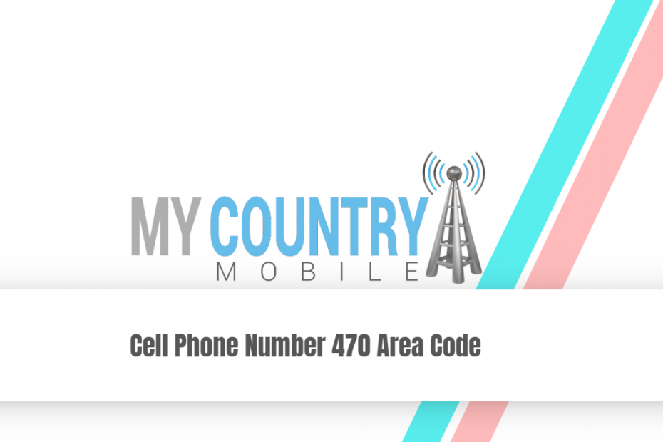 Cell Phone Number 470 Area Code - My Country Mobile